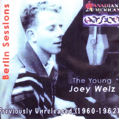The Young Joey Welz - Berlin Sessions: Previously Unreleased (1960 - 1962) - Joey Welz
