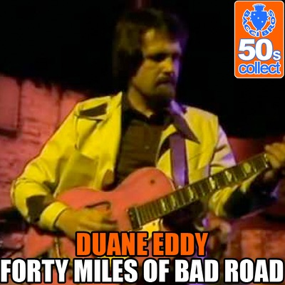 Forty Miles Of Bad Road (Digitally Remastered) - Duane Eddy