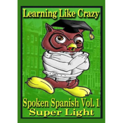 Learn Spanish:  Learning Spanish Like Crazy (Super Light) - Learning Spanish Like Crazy - Learning Spanish Like Crazy