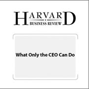 Download What Only the CEO Can Do (Harvard Business Review) (Unabridged) Audio Book