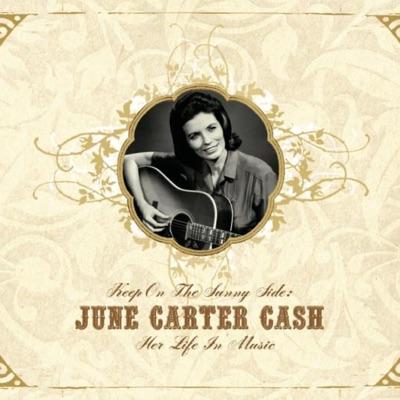 Keep On the Sunny Side - June Carter Cash: Her Life In Music - June Carter Cash