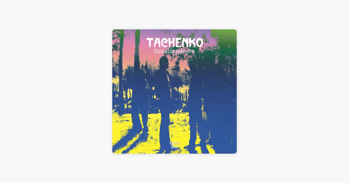 tachenko esta vida pide otra