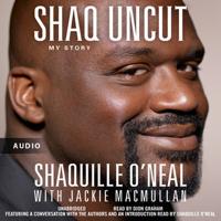 Shaquille O'Neal & Jackie MacMullan - Shaq Uncut: My Story (Unabridged) artwork