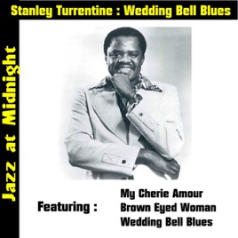 Wedding Bell Blues By Stanley Turrentine On Apple Music