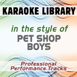 In the Style of Pet Shop Boys (Karaoke - Professional Performance Tracks)  by Karaoke Library on iTunes