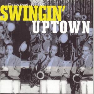 Swingin' Uptown: The Big Band (1923 - 1952)