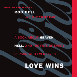 Love Wins: A Book About Heaven, Hell, and the Fate of Every Person Who Ever Lived (Unabridged) audiobook