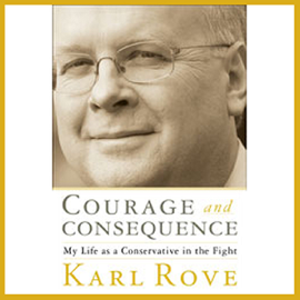 Courage and Consequence: My Life as a Conservative in the Fight audiobook