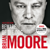 Brian Moore - Beware of the Dog: Rugby's Hard Man Reveals All artwork
