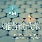 I Am Wishes Fulfilled Meditation-Dr. Wayne W. Dyer & James F. Twyman