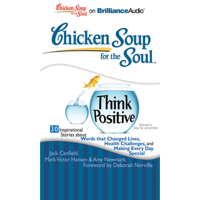 Jack Canfield, Mark Victor Hansen, Amy Newmark & Deborah Norville (foreword) - Chicken Soup for the Soul: Think Positive - 30 Inspirational Stories (Unabridged) artwork