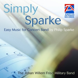 Simply Sparke by The Johan Willem Friso Military Band & Philip Sparke