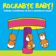 Lullaby Renditions of Dave Matthews Band - Rockabye Baby! - Rockabye Baby!