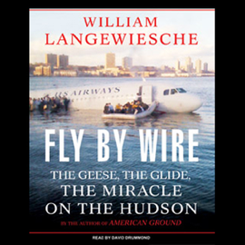 Fly by Wire: The Geese, The Glide, The Miracle on the Hudson (Unabridged) audiobook