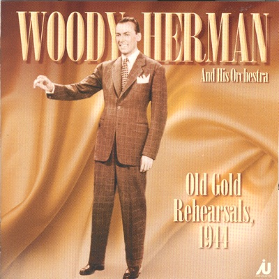 Woody Herman And His Orchestra Old Gold Rehearsals 1944 - Woody Herman