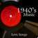 40s Music - 40s Music - Love Songs
