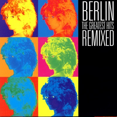The Greatest Hits Remixed (Re-Recorded Versions) - Berlin