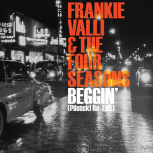 Frankie Valli & The Four Seasons - Beggin' (Pilooski Re-Edit)