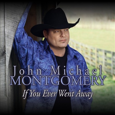 If You Ever Went Away - Single - John Michael Montgomery
