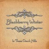 Blackberry Winter - These Ozarks Hills