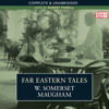 William Somerset Maugham - Far Eastern Tales (Unabridged) [Unabridged Fiction] artwork
