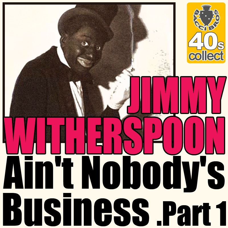 Ain't Nobody's Business, Part 1 (Digitally Remastered) - Single