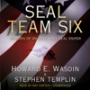 Howard E. Wasdin & Stephen Templin - SEAL Team Six: Memoirs of an Elite Navy SEAL Sniper (Unabridged)  artwork