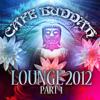 Café Buddah Lounge 2012, Pt. 1 - Varios Artistas