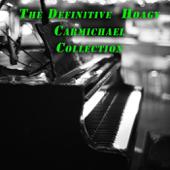 The Definitive Hoagy Carmichael Collection
