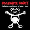 Lullaby Renditions of Pearl Jam - Rockabye Baby!