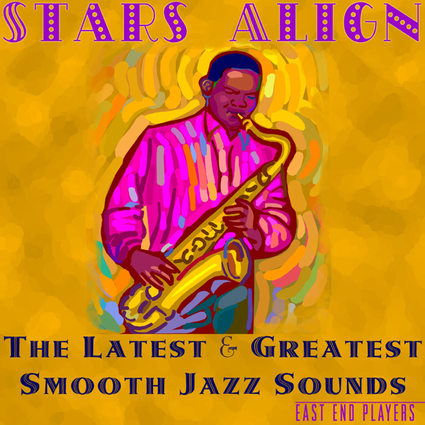 Stars Align: The Latest & Greatest Smooth Jazz Sounds by East End Players