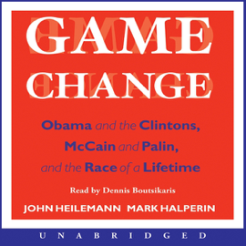 Game Change: Obama and the Clintons, McCain and Palin, and the Race of a Lifetime (Unabridged) audiobook