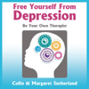 Colin Sutherland & Margaret Sutherland - Free Yourself from Depression: Be Your Own Therapist (Unabridged) artwork