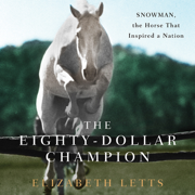 Download The Eighty-Dollar Champion: Snowman, The Horse That Inspired a Nation (Unabridged) Audio Book