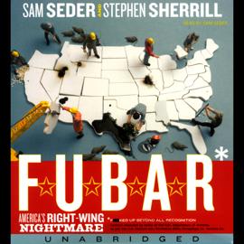 F.U.B.A.R.: America's Right-Wing Nightmare (Unabridged) [Unabridged Nonfiction] audiobook
