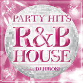 Party Hits - R&B House (Mixed by DJ Hiroki)