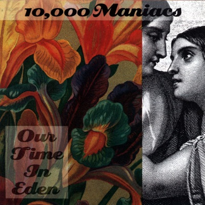 Our Time In Eden - 10000 Maniacs
