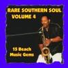 Rare Southern Soul, Vol. 4 - 15 Beach Music Gems