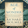 Richard Holmes - The Age of Wonder: How the Romantic Generation Discovered the Beauty and Terror of Science (Unabridged)  artwork