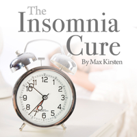Max Kirsten - The Insomnia Cure: Discover Good Sleep with Max Kirsten artwork