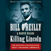 Bill O'Reilly & Martin Dugard - Killing Lincoln: The Shocking Assassination That Changed America Forever (Unabridged)  artwork