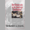 Robert A. Dahl - How Democratic Is the American Constitution? (Unabridged)  artwork