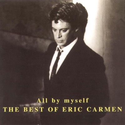 All By Myself - The Best of Eric Carmen - Eric Carmen