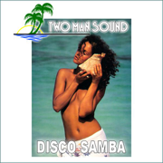 Disco Samba (Complete Version) - Two Man Sound - Two Man Sound