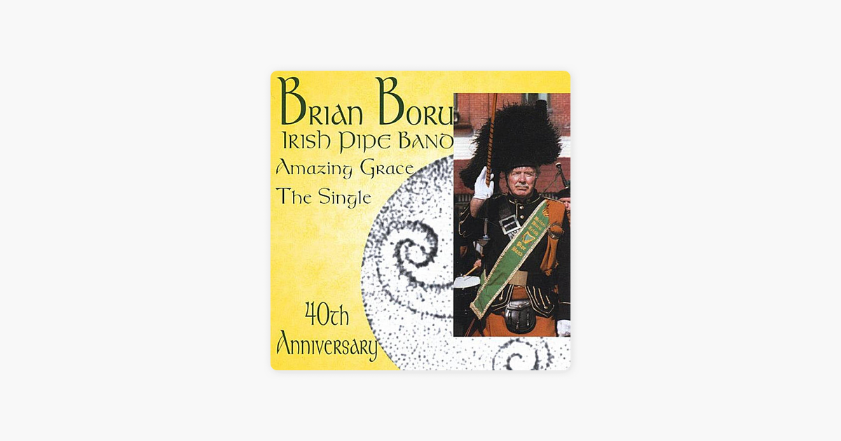 ‎Amazing Grace - Brian Boru Irish Pipe Band 40th Anniversary by Brian Boru  Irish Pipe Band - Bagpipes