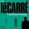 John le CarrГ© - A Small Town in Germany (BBC Radio 4 Drama) artwork