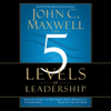 John C. Maxwell - The 5 Levels of Leadership: Proven Steps to Maximize Your Potential (Unabridged) artwork