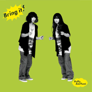 Bring It! - Puffy AmiYumi - Puffy AmiYumi
