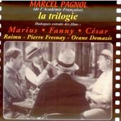 Marcel Pagnol - la Trilogie: Marius, César, Fanny