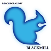 Reach For Glory-Blackmill